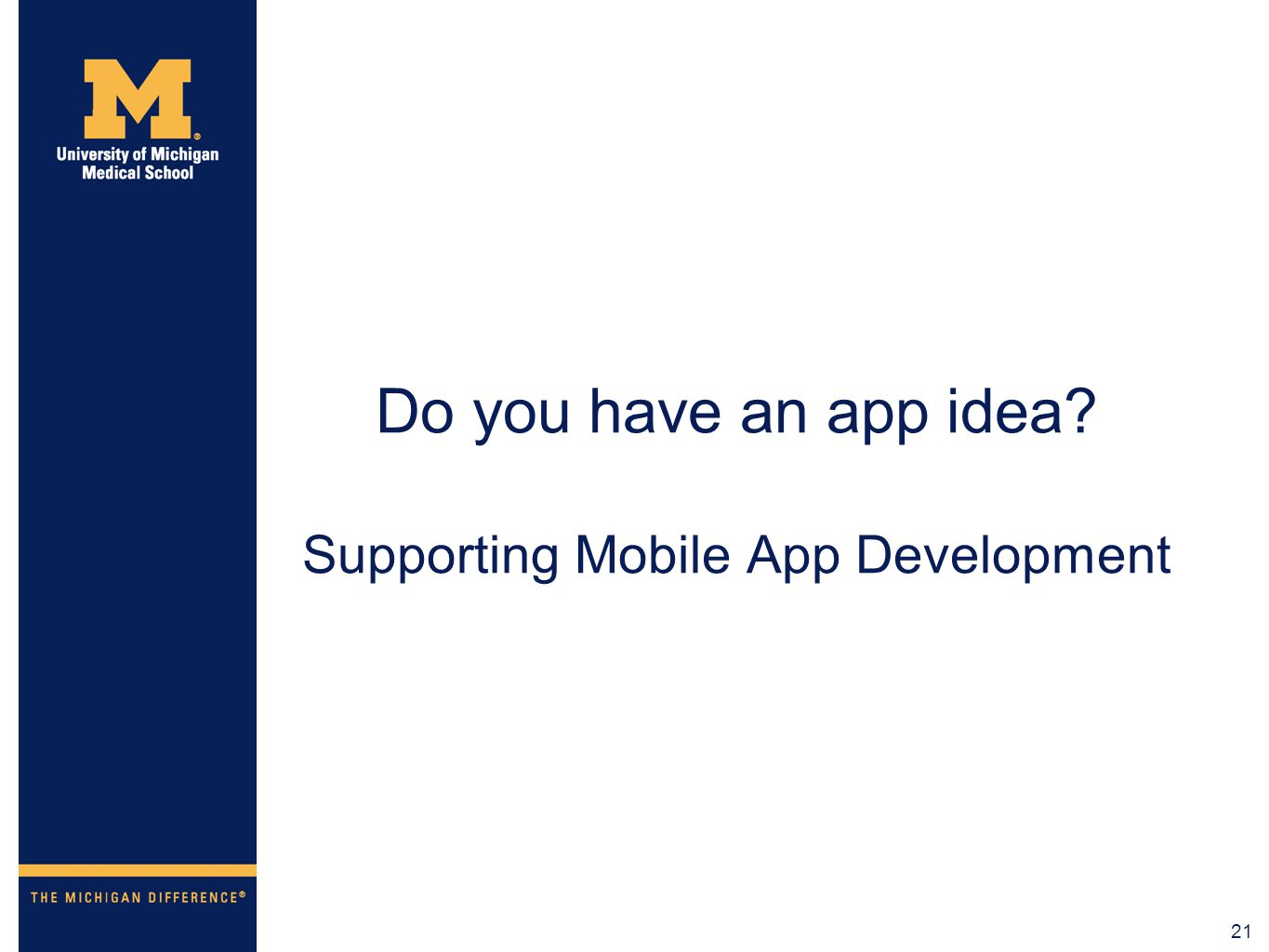 21 Do you have an app idea? Supporting Mobile App Development