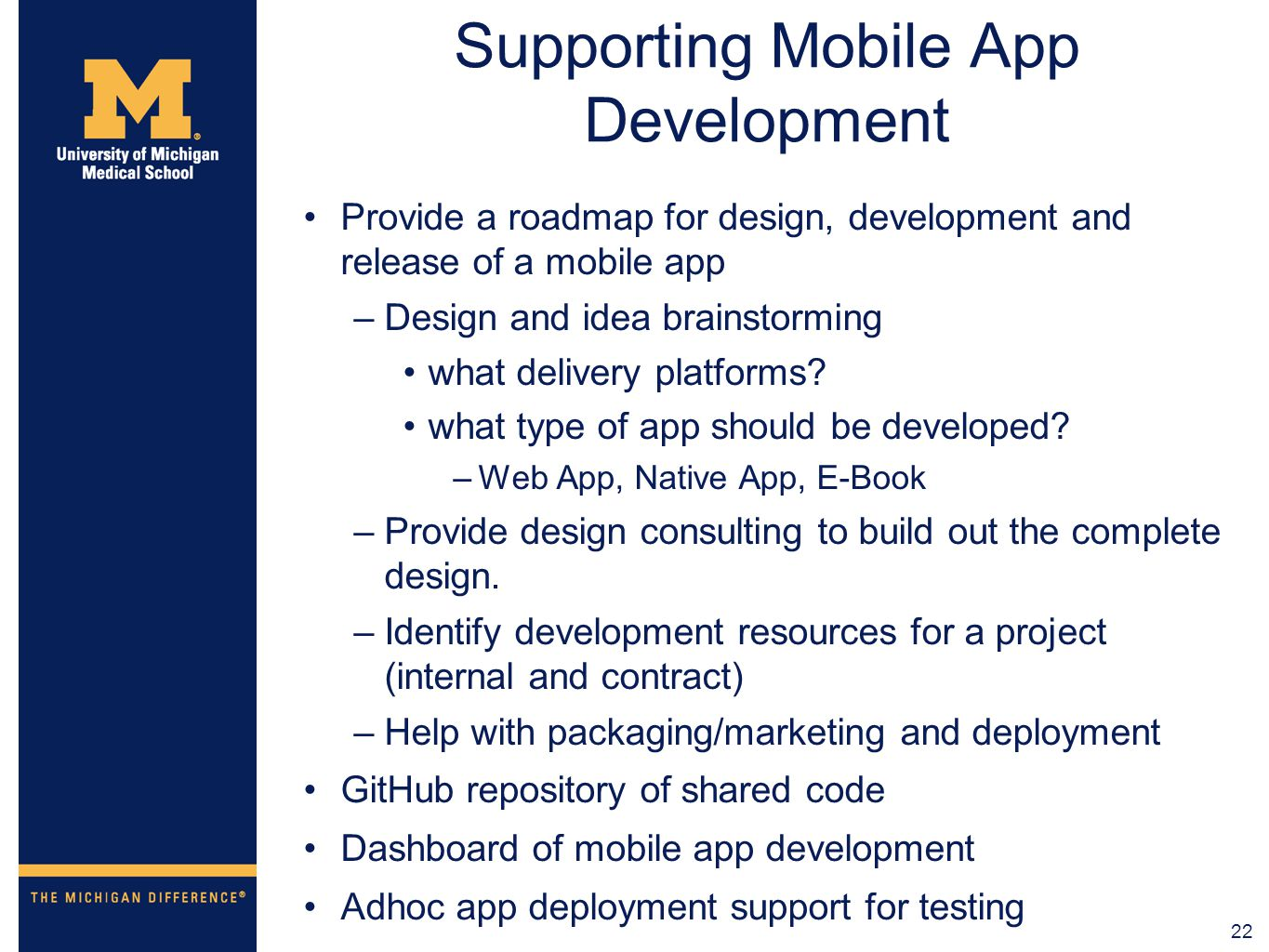 22 Supporting Mobile App Development Provide a roadmap for design, development and release of a mobile app –Design and idea brainstorming what deliver