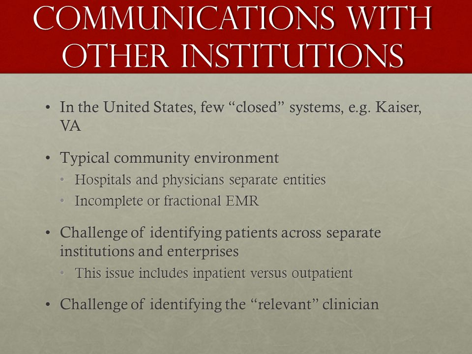 Communications with other institutions In the United States, few closed systems, e.g.