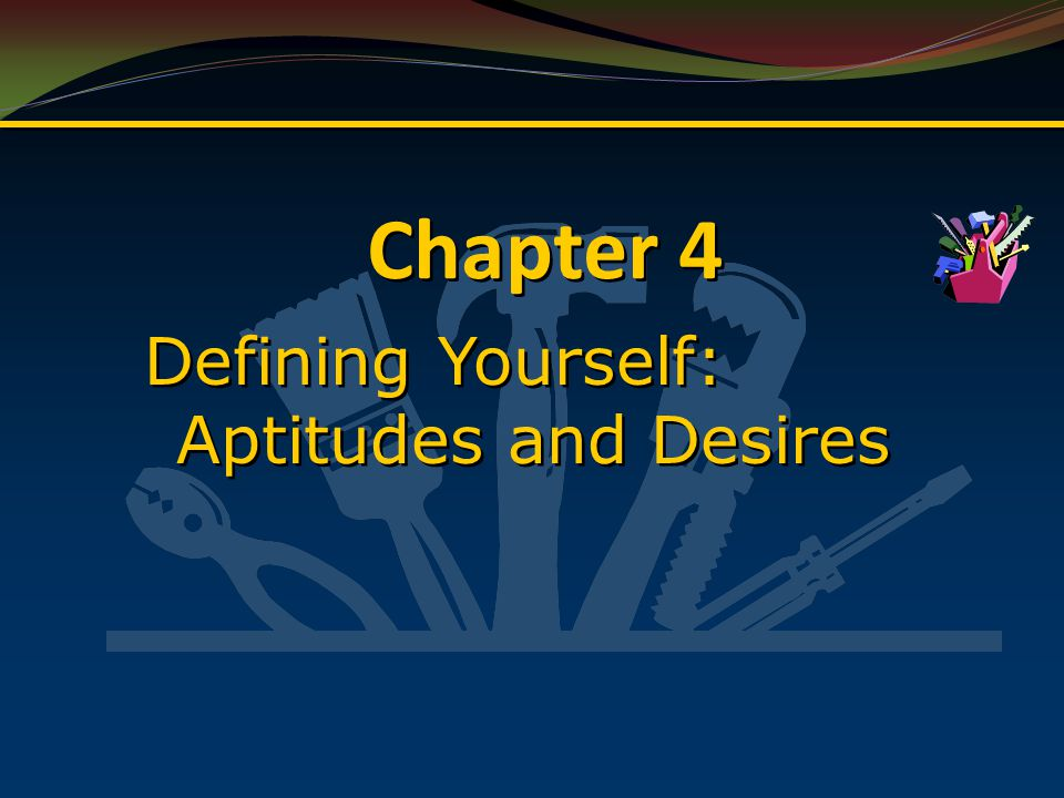 Chapter 4 Defining Yourself: Aptitudes and Desires