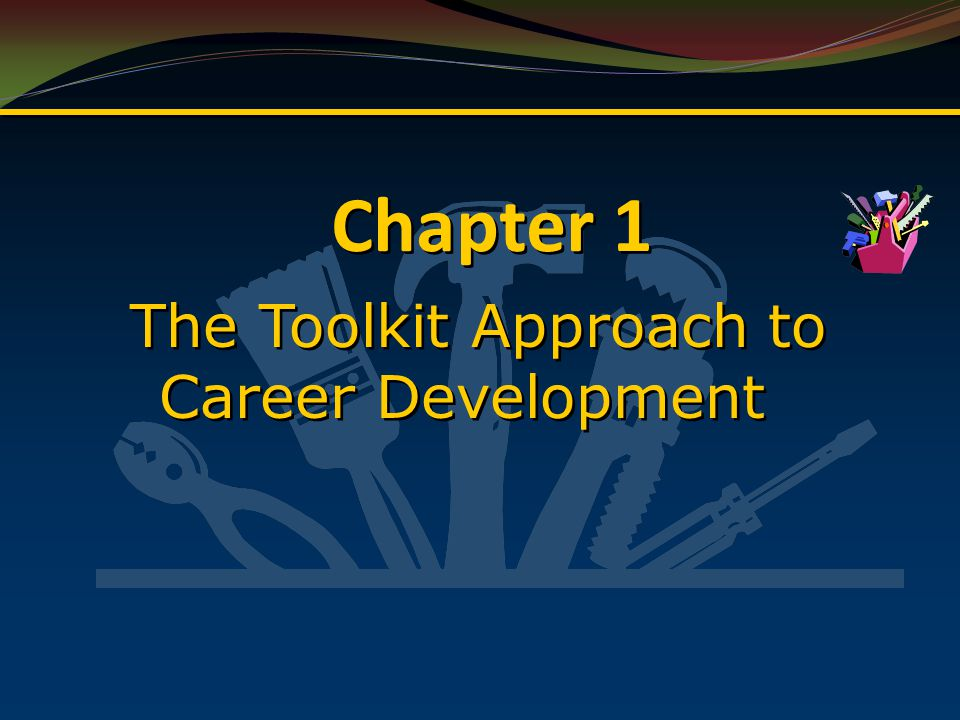 Chapter 1 The Toolkit Approach to Career Development