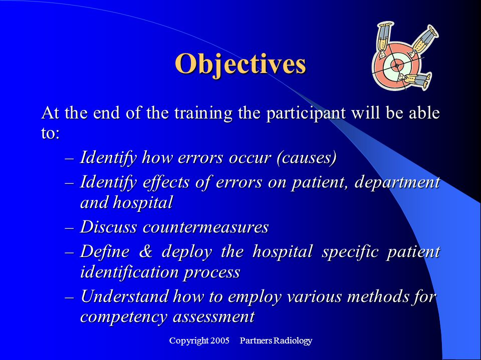 Copyright 2005 Partners Radiology Objectives At the end of the training the participant will be able to: – Identify how errors occur (causes) – Identi