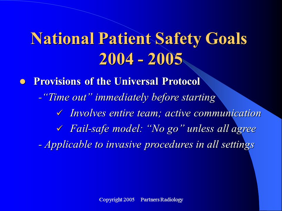 "Copyright 2005 Partners Radiology Provisions of the Universal Protocol Provisions of the Universal Protocol -""Time out"" immediately before starting In"