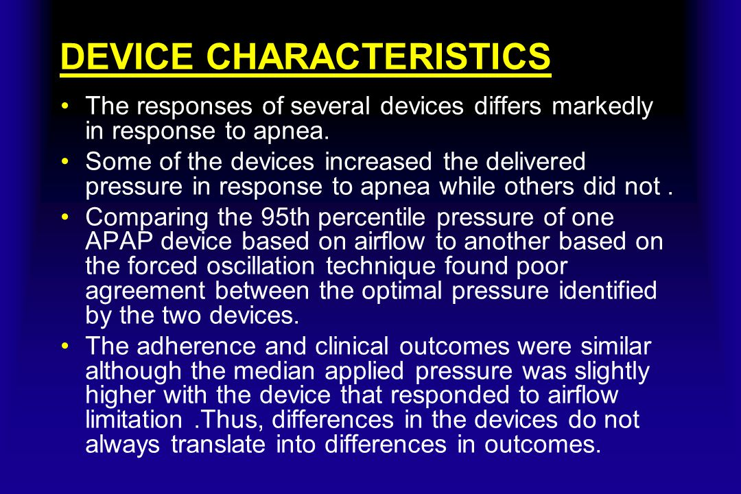 DEVICE CHARACTERISTICS The responses of several devices differs markedly in response to apnea. Some of the devices increased the delivered pressure in