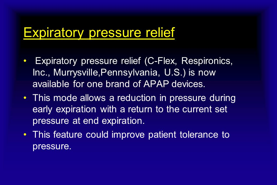Expiratory pressure relief Expiratory pressure relief (C-Flex, Respironics, Inc., Murrysville,Pennsylvania, U.S.) is now available for one brand of AP