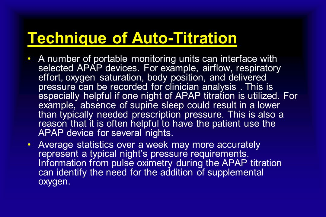 Technique of Auto-Titration A number of portable monitoring units can interface with selected APAP devices. For example, airflow, respiratory effort,