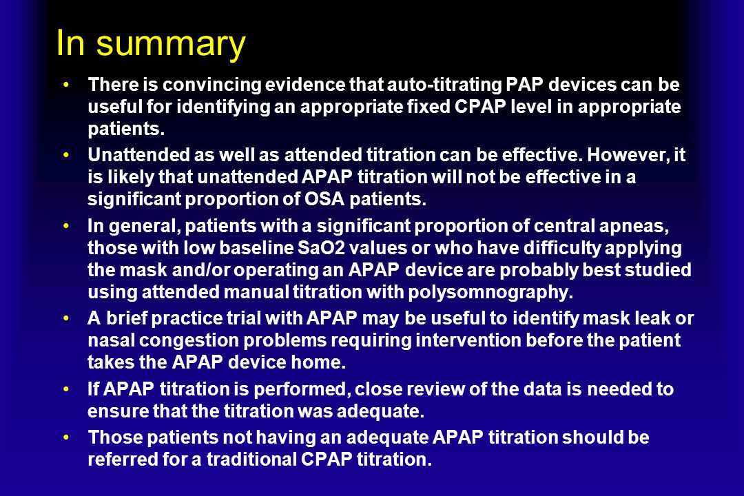 In summary There is convincing evidence that auto-titrating PAP devices can be useful for identifying an appropriate fixed CPAP level in appropriate p