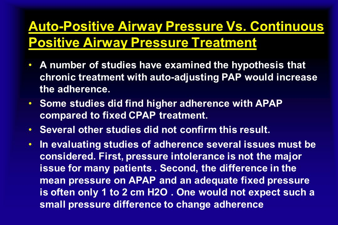 Auto-Positive Airway Pressure Vs. Continuous Positive Airway Pressure Treatment A number of studies have examined the hypothesis that chronic treatmen