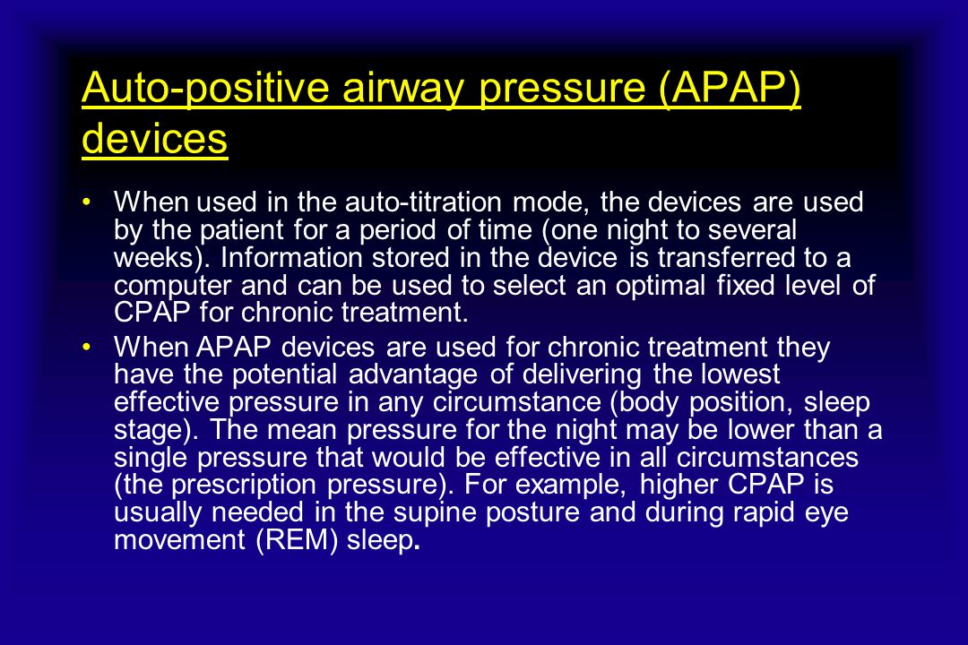 Auto-positive airway pressure (APAP) devices When used in the auto-titration mode, the devices are used by the patient for a period of time (one night