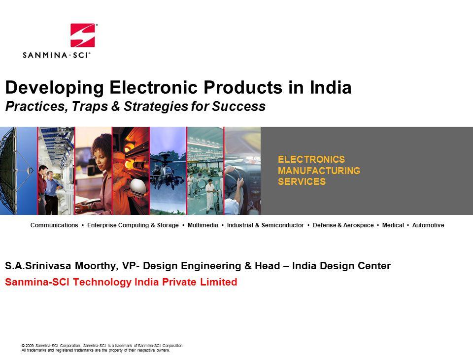 ELECTRONICS MANUFACTURING SERVICES © 2009 Sanmina-SCI Corporation.