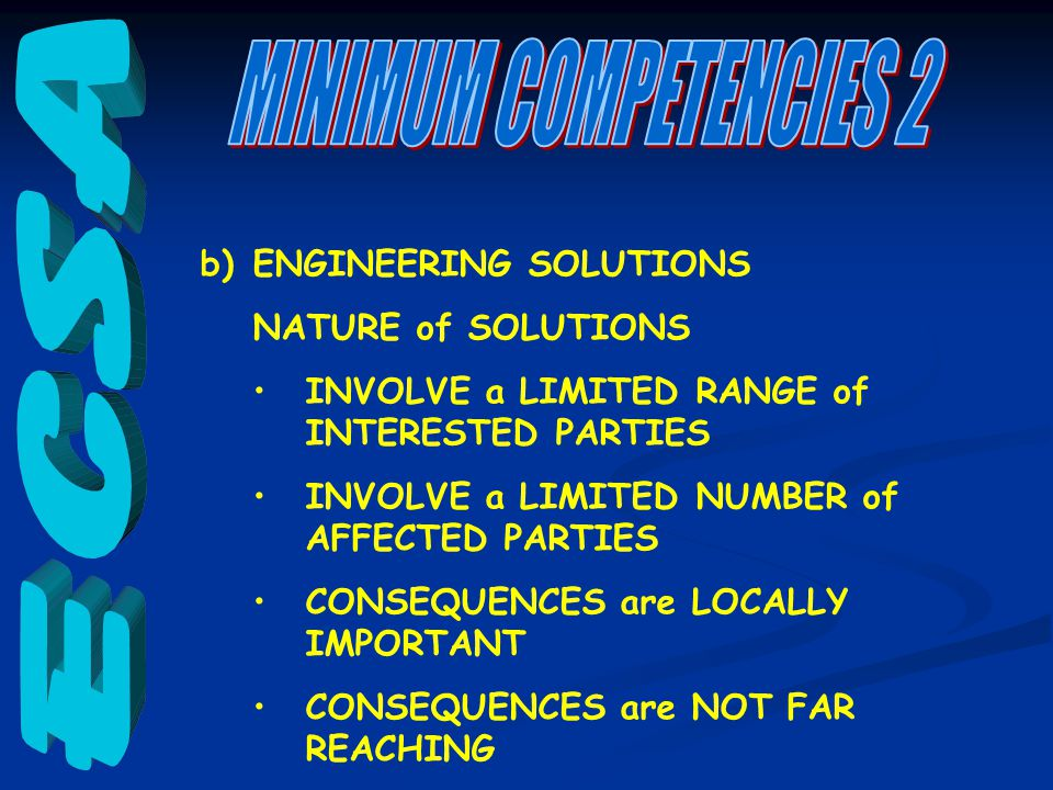 b) ENGINEERING SOLUTIONS NATURE of SOLUTIONS INVOLVE a LIMITED RANGE of INTERESTED PARTIES INVOLVE a LIMITED NUMBER of AFFECTED PARTIES CONSEQUENCES are LOCALLY IMPORTANT CONSEQUENCES are NOT FAR REACHING