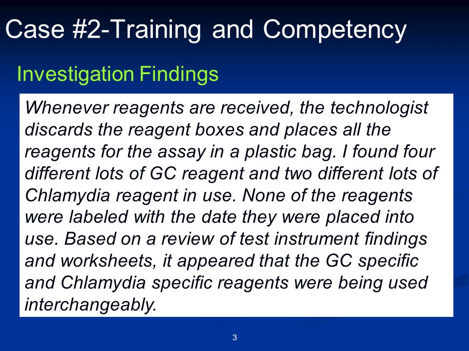 3 Case #2-Training and Competency Investigation Findings Whenever reagents are received, the technologist discards the reagent boxes and places all th