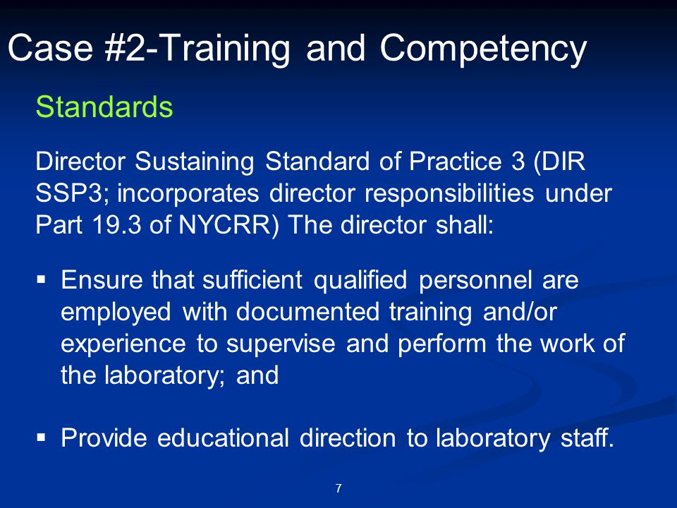 7 Case #2-Training and Competency Standards  Ensure that sufficient qualified personnel are employed with documented training and/or experience to su
