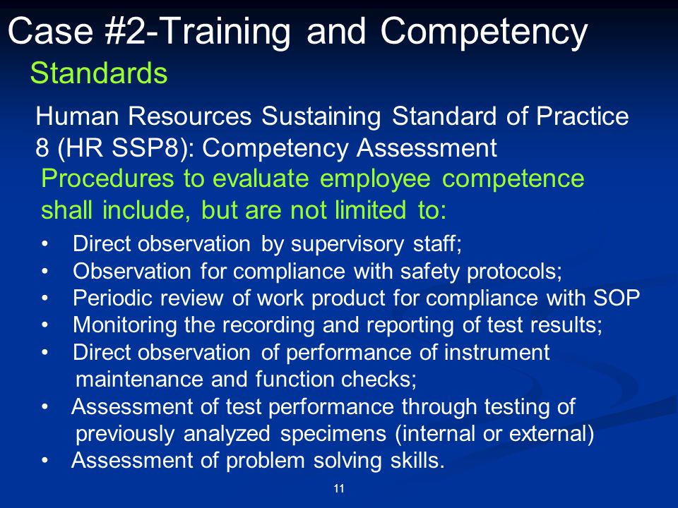 11 Case #2-Training and Competency Direct observation by supervisory staff; Observation for compliance with safety protocols; Periodic review of work