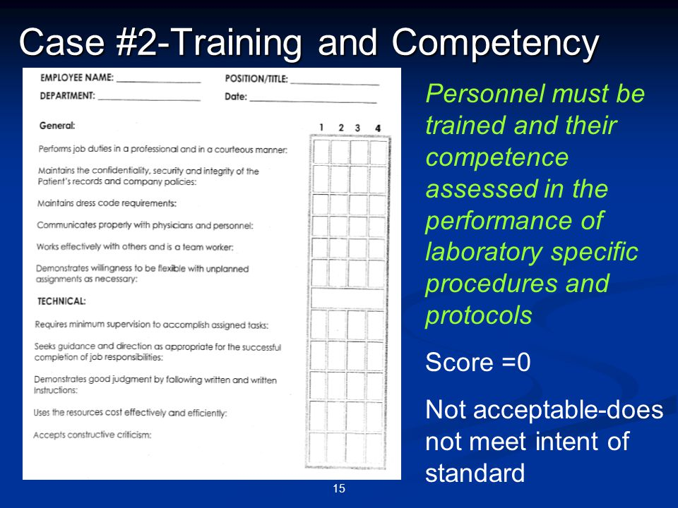 15 Case #2-Training and Competency Personnel must be trained and their competence assessed in the performance of laboratory specific procedures and pr