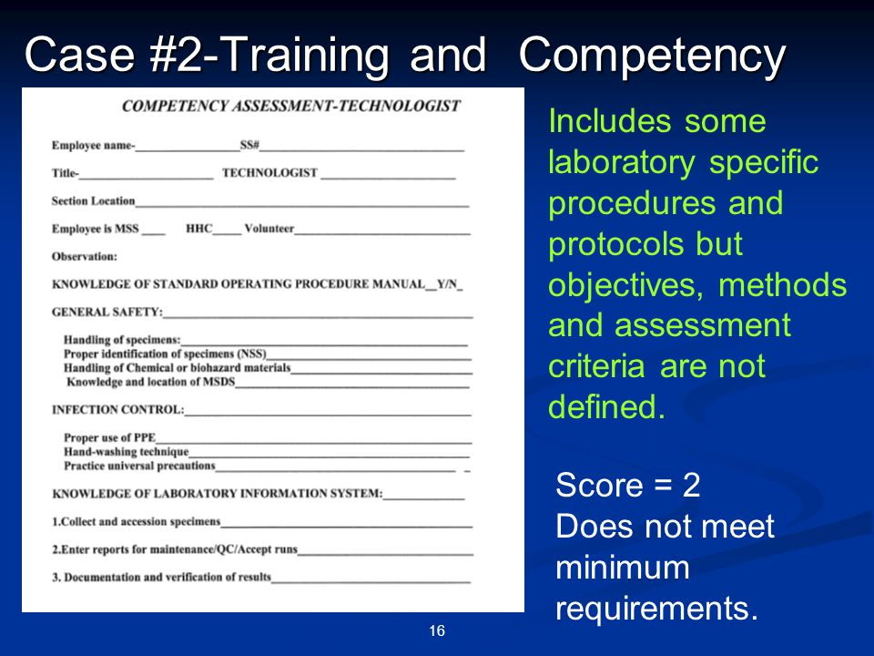 16 Case #2-Training and Competency Includes some laboratory specific procedures and protocols but objectives, methods and assessment criteria are not