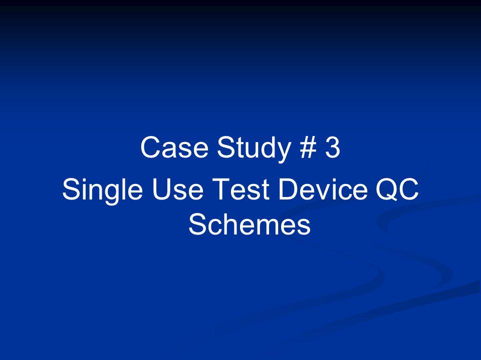 Case Study # 3 Single Use Test Device QC Schemes