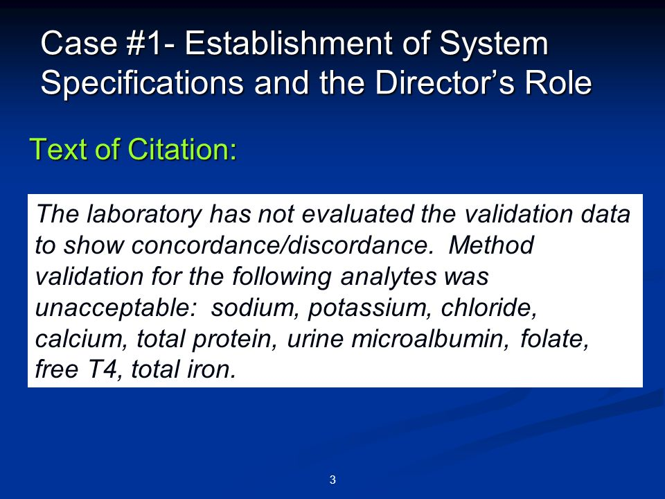 3 Case #1- Establishment of System Specifications and the Director's Role Text of Citation: The laboratory has not evaluated the validation data to sh