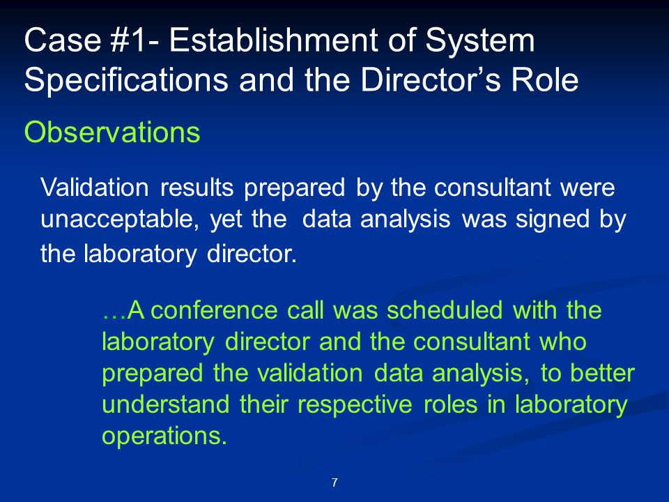 7 Case #1- Establishment of System Specifications and the Director's Role Observations Validation results prepared by the consultant were unacceptable