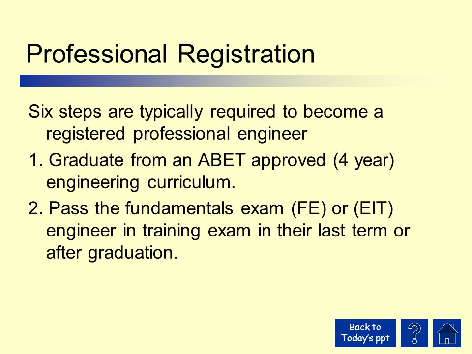 Back to Today's ppt Professional Registration Six steps are typically required to become a registered professional engineer 1.