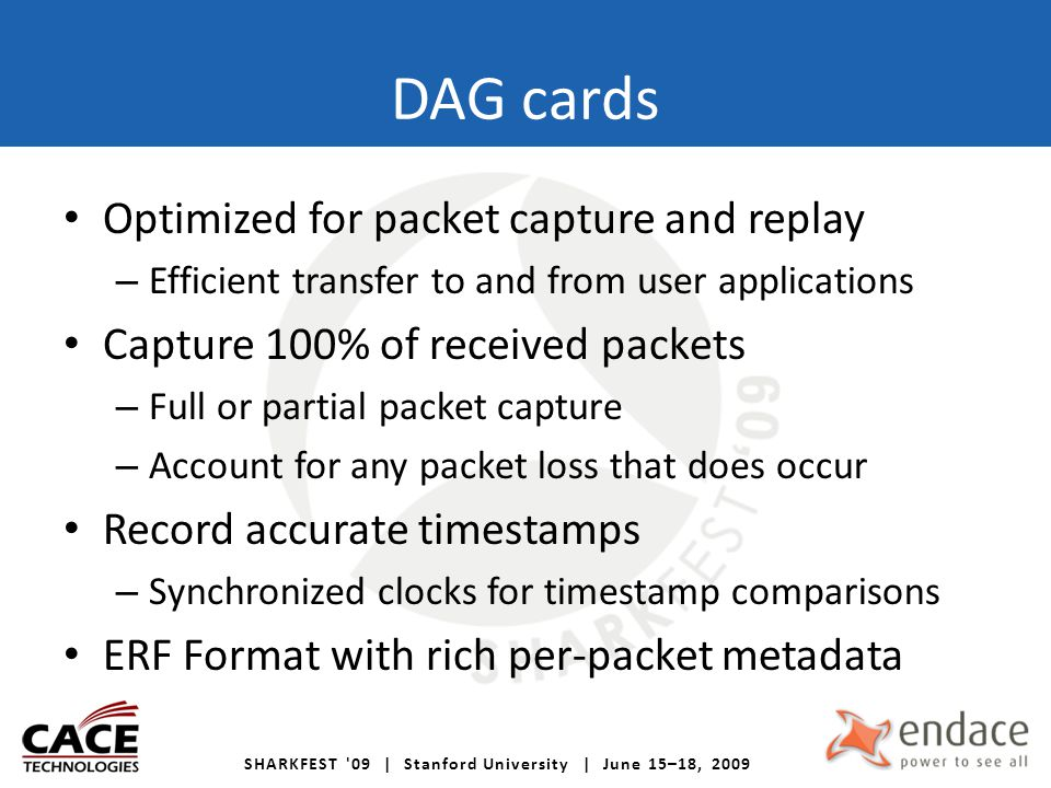 DAG cards Optimized for packet capture and replay – Efficient transfer to and from user applications Capture 100% of received packets – Full or partia