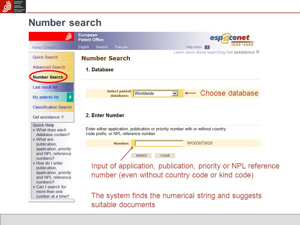 Number search Input of application, publication, priority or NPL reference number (even without country code or kind code) The system finds the numerical string and suggests suitable documents Choose database