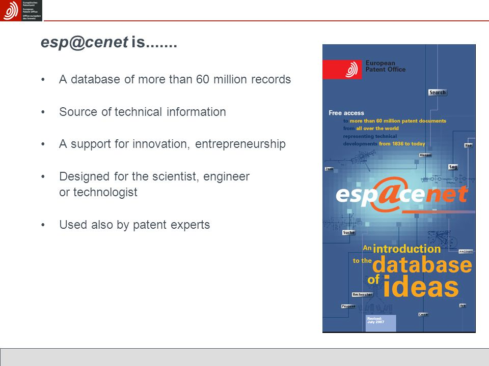 esp@cenet is....... A database of more than 60 million records Source of technical information A support for innovation, entrepreneurship Designed for