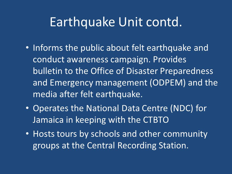 Earthquake Unit contd. Informs the public about felt earthquake and conduct awareness campaign.