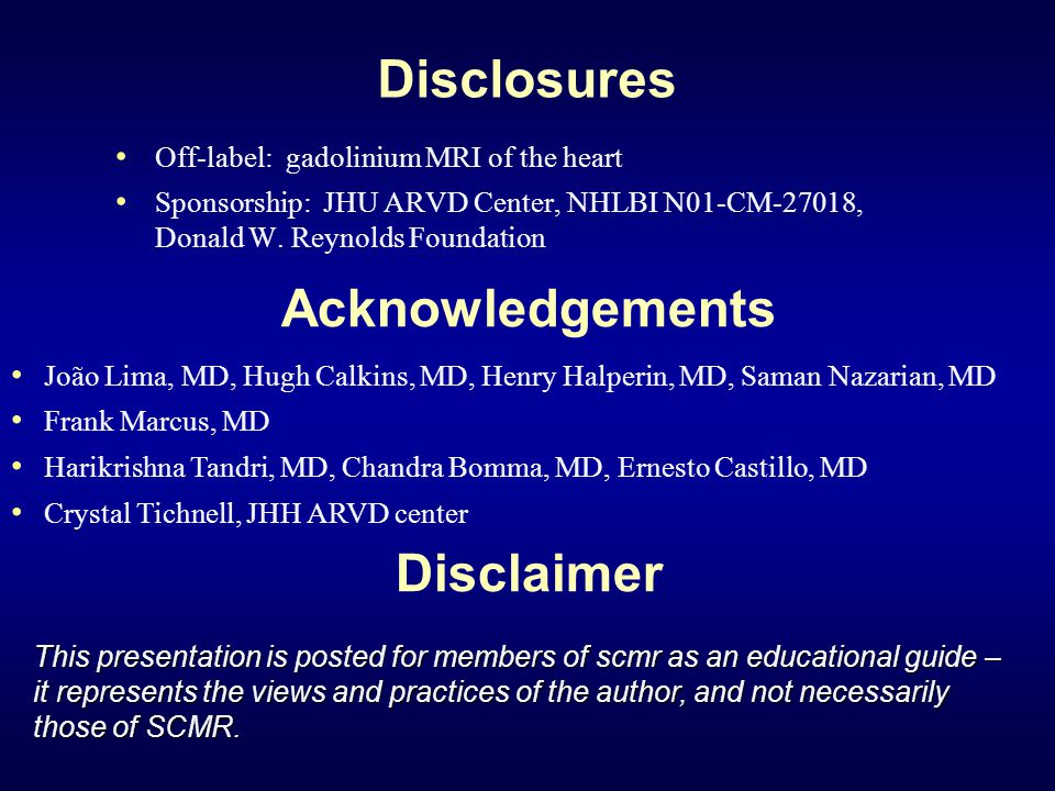 Disclosures Off-label: gadolinium MRI of the heart Sponsorship: JHU ARVD Center, NHLBI N01-CM-27018, Donald W.