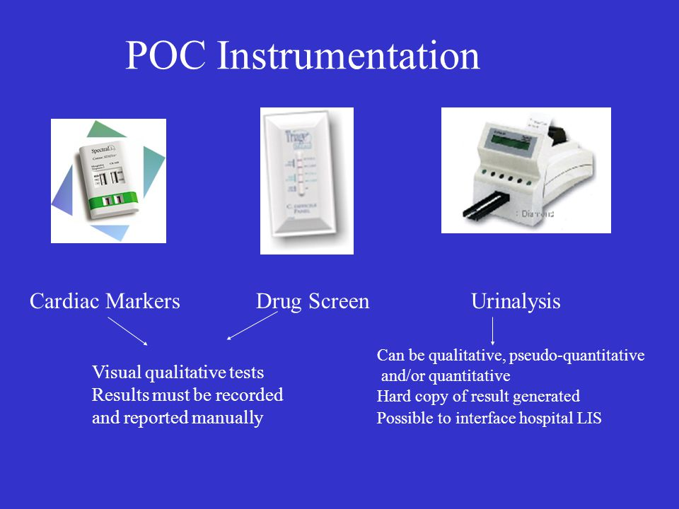 POC Instrumentation Cardiac MarkersUrinalysisDrug Screen Visual qualitative tests Results must be recorded and reported manually Can be qualitative, p