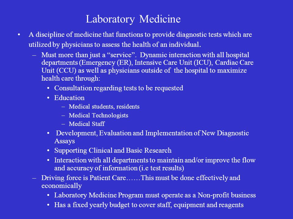 Laboratory Medicine A discipline of medicine that functions to provide diagnostic tests which are utilized by physicians to assess the health of an in