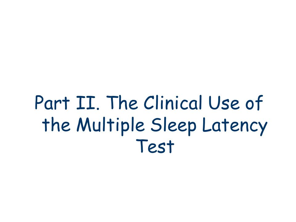 Part II. The Clinical Use of the Multiple Sleep Latency Test