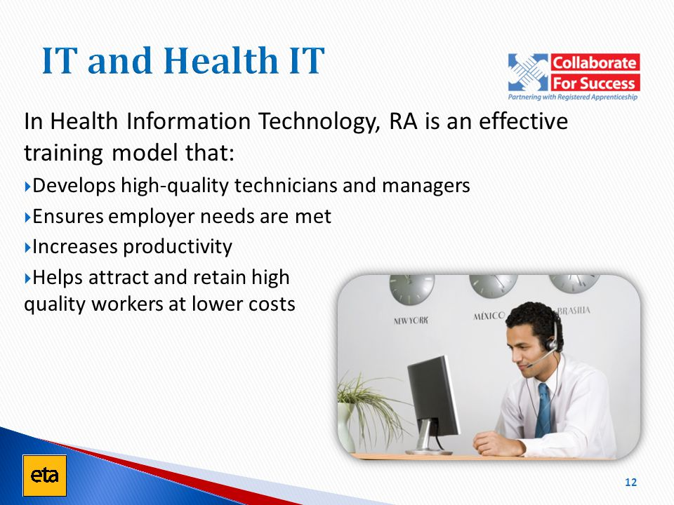 In Health Information Technology, RA is an effective training model that:  Develops high-quality technicians and managers  Ensures employer needs ar