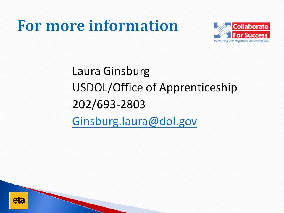For more information Laura Ginsburg USDOL/Office of Apprenticeship 202/693-2803 Ginsburg.laura@dol.gov