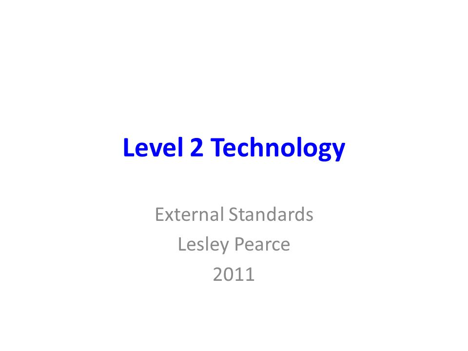 Level 2 Technology External Standards Lesley Pearce 2011