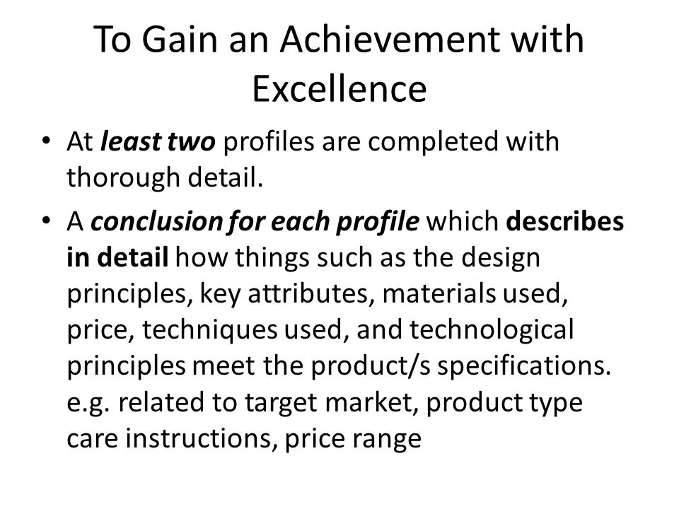 To Gain an Achievement with Excellence At least two profiles are completed with thorough detail.