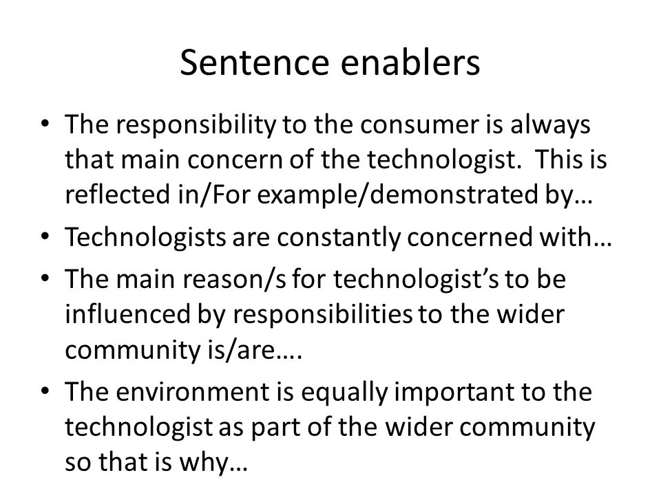 Sentence enablers The responsibility to the consumer is always that main concern of the technologist.
