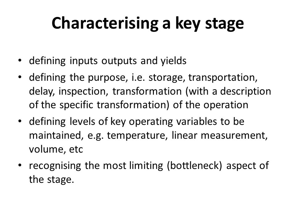 Characterising a key stage defining inputs outputs and yields defining the purpose, i.e.