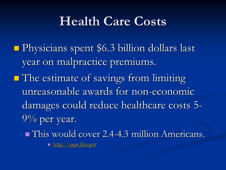 Health Care Costs Physicians spent $6.3 billion dollars last year on malpractice premiums.