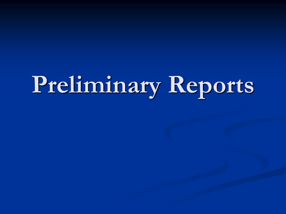 Preliminary Reports