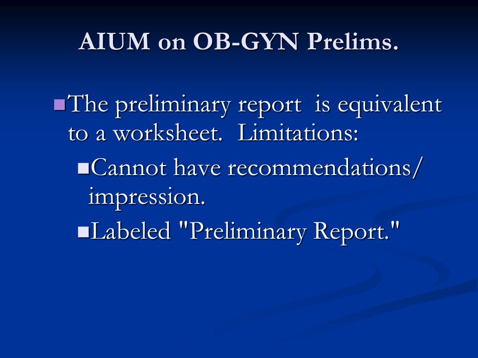 AIUM on OB-GYN Prelims.The preliminary report is equivalent to a worksheet.