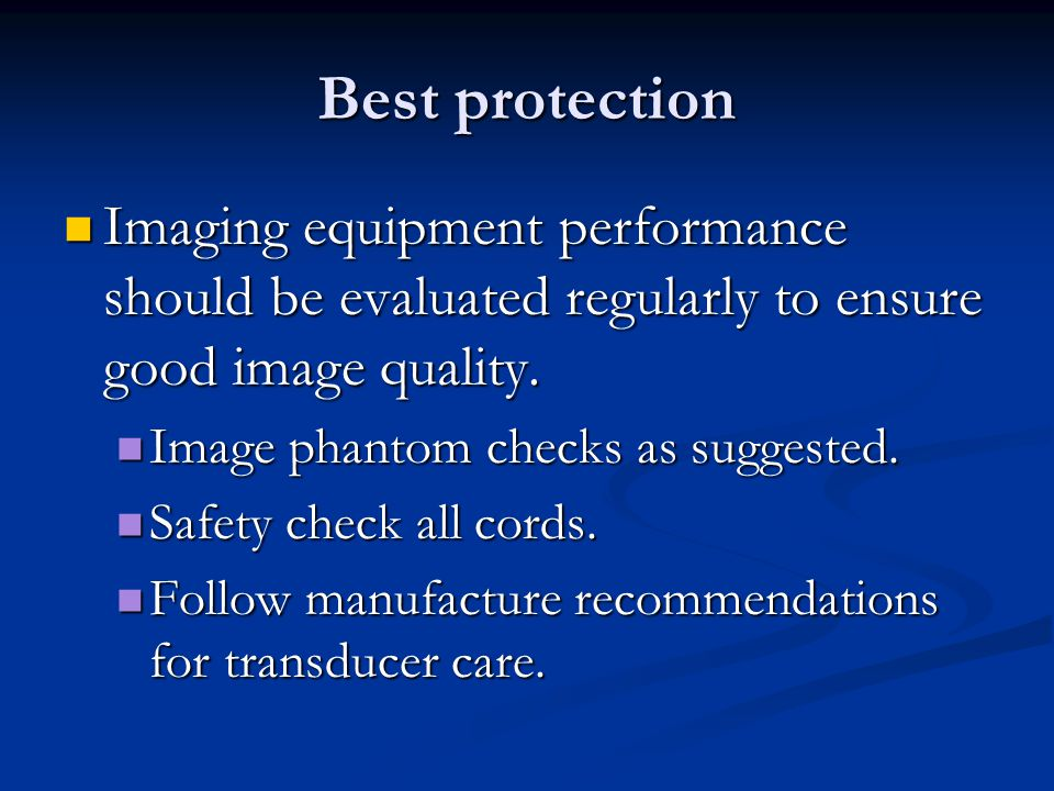 Best protection Imaging equipment performance should be evaluated regularly to ensure good image quality.