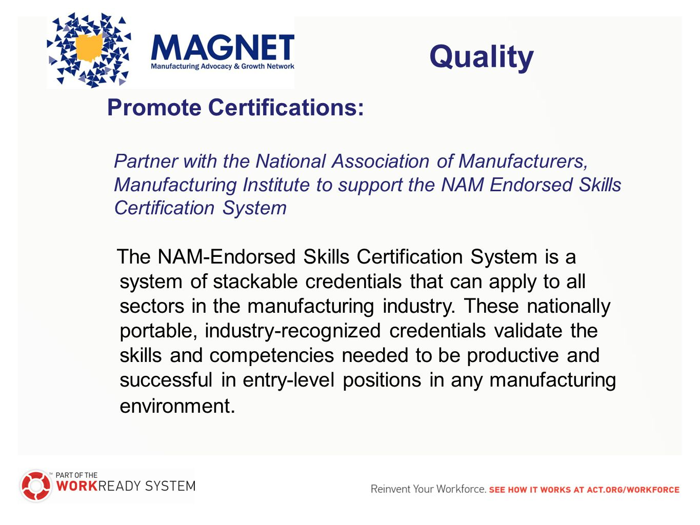 Quality Industry certifications Validate skill level – what workers know and are able to do Take some of the guesswork out of hiring and promotion, Reduce costs and minimize risk Allow focus on interview & resume
