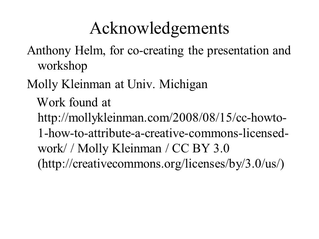 Acknowledgements Anthony Helm, for co-creating the presentation and workshop Molly Kleinman at Univ. Michigan Work found at http://mollykleinman.com/2