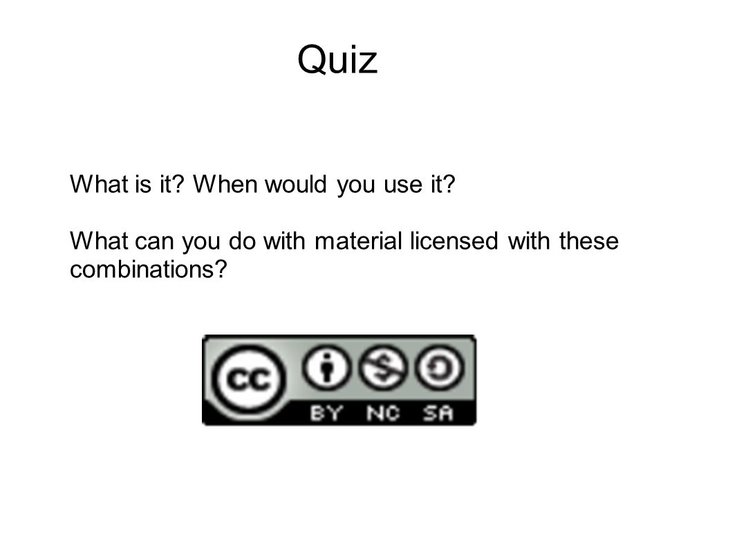 What is it? When would you use it? What can you do with material licensed with these combinations? Quiz