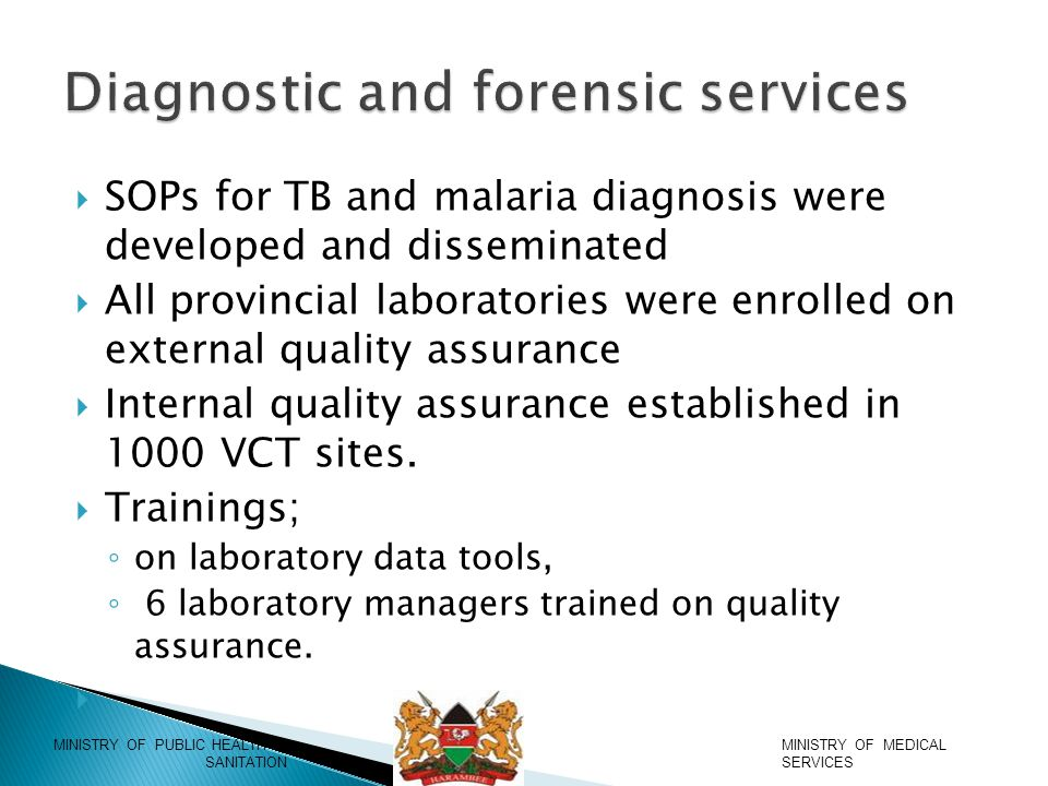  SOPs for TB and malaria diagnosis were developed and disseminated  All provincial laboratories were enrolled on external quality assurance  Internal quality assurance established in 1000 VCT sites.
