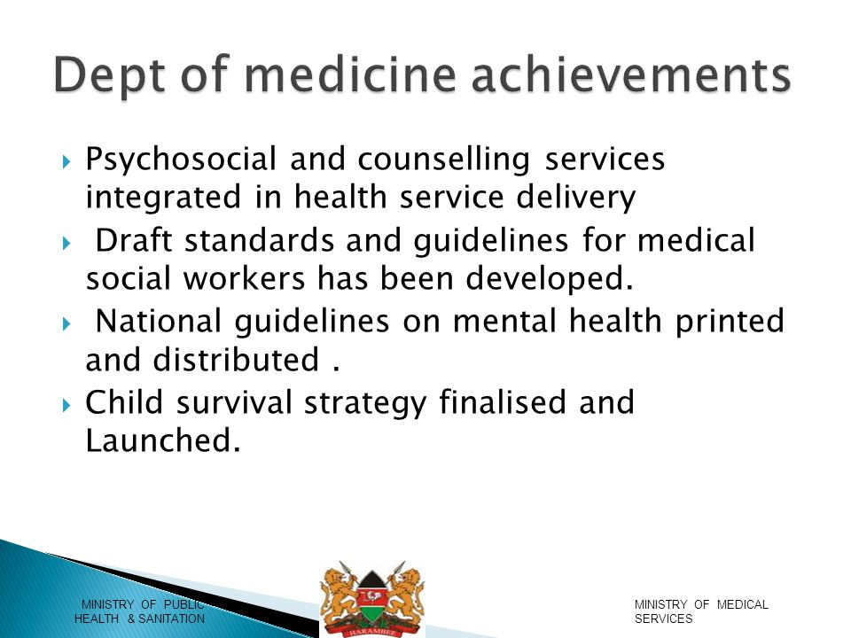  Psychosocial and counselling services integrated in health service delivery  Draft standards and guidelines for medical social workers has been developed.