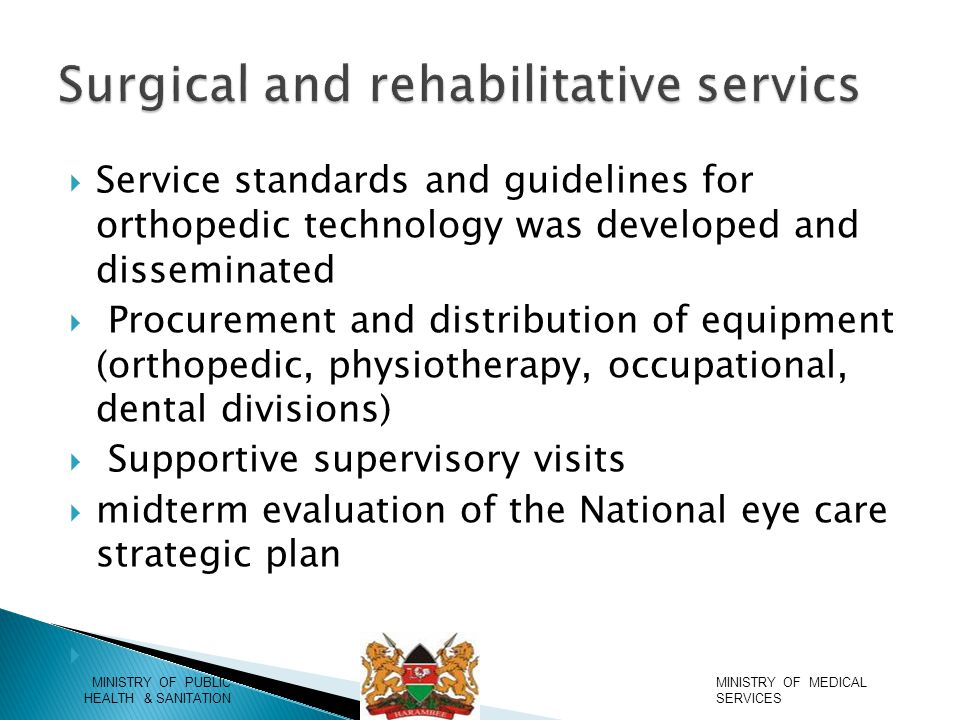 Draft KNH Act prepared with guidance from parliamentary counsel  The hospital service charter translated into Kiswahili and posters displayed in all key service delivery areas,  Accident & Emergency unit opened  Automation of the stores  Phase1of the construction of a boundary fence along Mbagathi road was completed MINISTRY OF MEDICAL SERVICES MINISTRY OF PUBLIC HEALTH & SANITATION