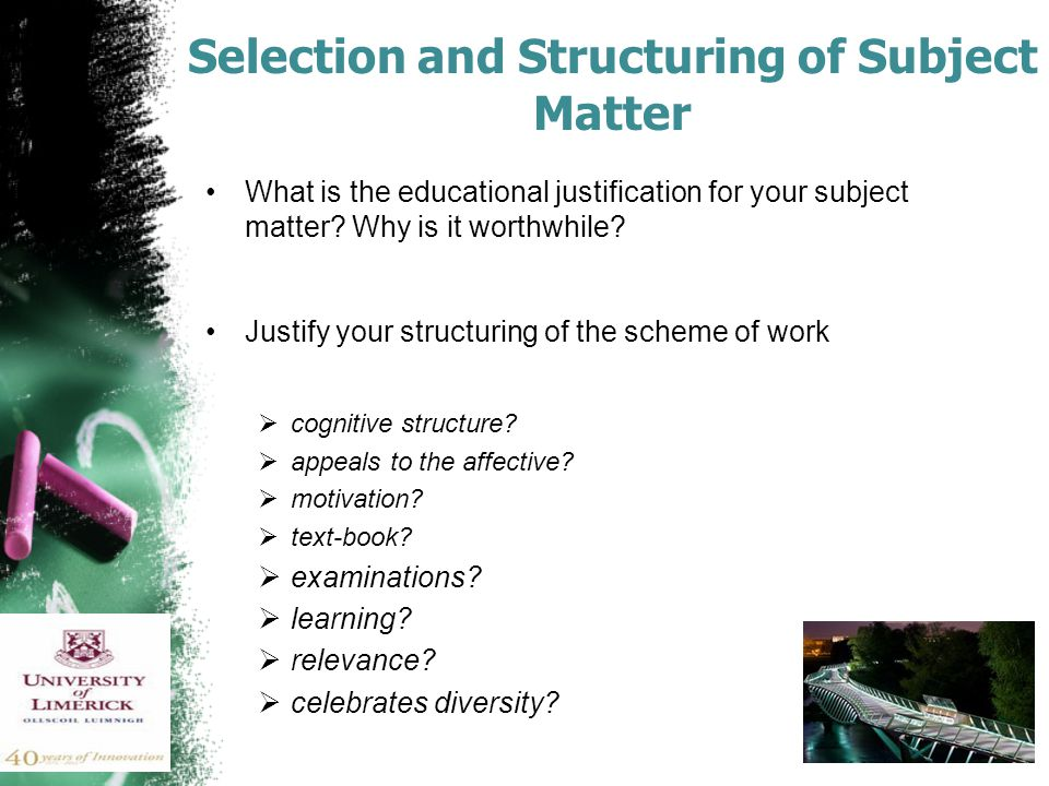 Selection and Structuring of Subject Matter What is the educational justification for your subject matter.