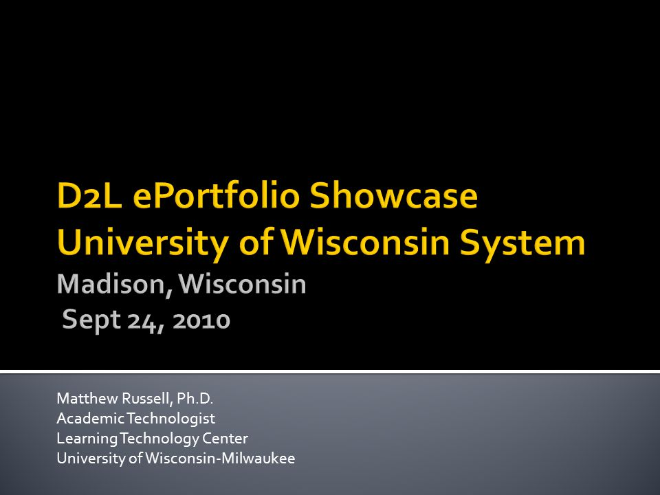 Matthew Russell, Ph.D. Academic Technologist Learning Technology Center University of Wisconsin-Milwaukee